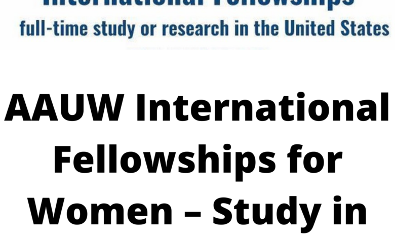 AAUW International Fellowships for Women - Study in the USA for up to $30,000 funding.